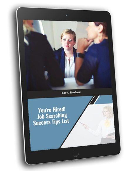 You're Hired! Job Searching Success Tips List by Rae A. Stonehouse